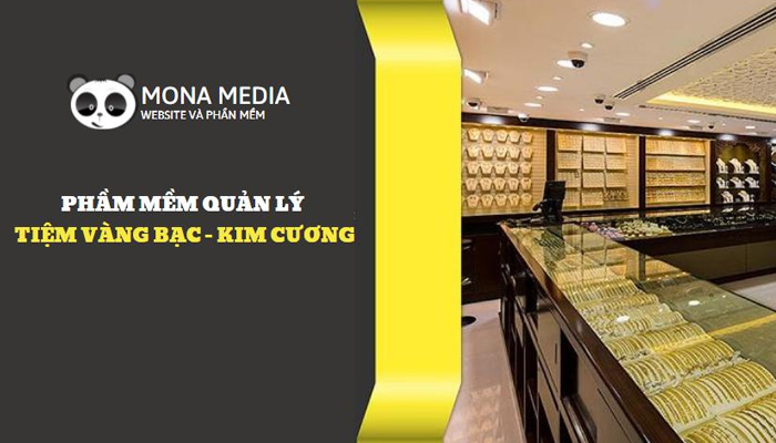 Phần mềm quản lý cửa hàng kinh doanh vàng bạc, trang sức - Mona Media