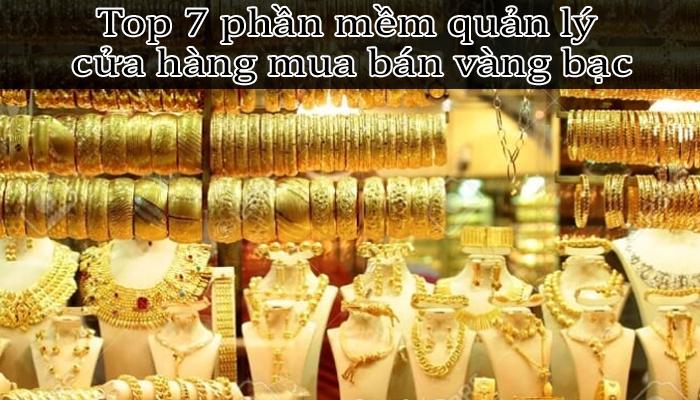 Top 7 phần mềm quản lý cửa hàng bán vàng bạc chất lượng nhất